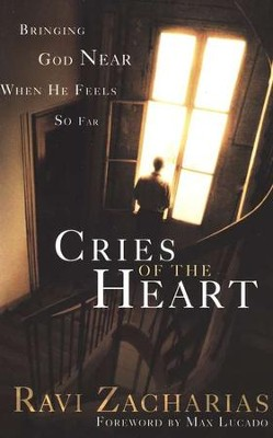 Cries of the Heart, Softcover   -     By: Ravi Zacharias