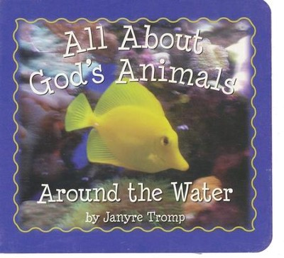 All About God's Animals: Around The Water   -     By: Janyre Tromp