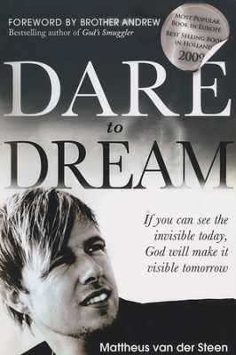 Dare to Dream: If You Can See the Invisible Today, God Will Make It Visible Tomorrow  -     By: Mattheus Van Der Steen