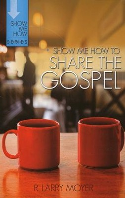 Show Me How To Share The Gospel   -     By: R. Larry Moyer