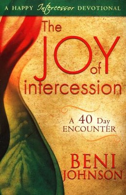 The Joy of Intercession: A 40-Day Encounter  -     By: Beni Johnson