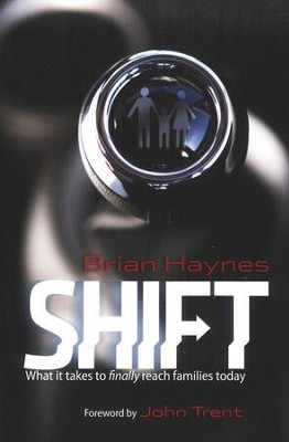 Shift: What It Takes to Finally Reach Families Today  -     By: Brian Haynes