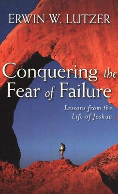 Conquering the Fear of Failure: Lessons from the Life of Joshua  -     By: Erwin W. Lutzer