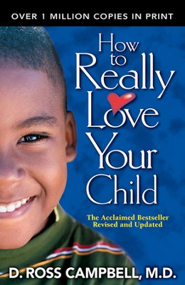 How to Really Love Your Child   -     By: Ross Campbell