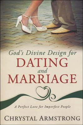 God's Divine Design for Dating and Marriage: A Perfect Love for Imperfect People  -     By: Chrystal Armstrong