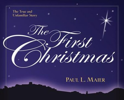 The First Christmas: The True and Unfamiliar Story - Slightly Imperfect  -     By: Paul L. Maier