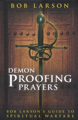 Demon-Proofing Prayers: Bob Larson's Guide to Winning Spiritual Warfare  -     By: Bob Larson