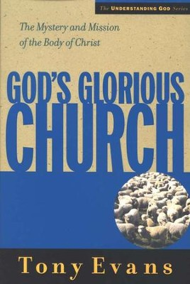 God's Glorious Church: The Mystery and Mission of the Body of Christ  -     By: Tony Evans