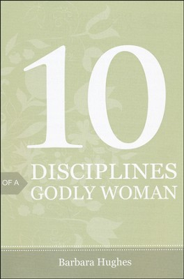 10 Disciplines of a Godly Woman, Pack of 25 Tracts  -     By: Barbara Hughes