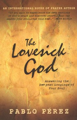 The Lovesick God: Answering the Deepest Longings of Your Soul  -     By: Pablo Perez
