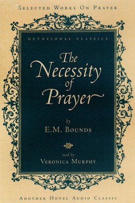 The Necessity of Prayer - Audiobook on CD   -     By: E.M. Bounds