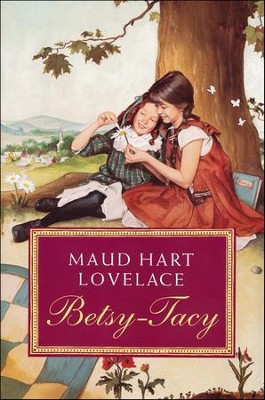 #1: Betsy-Tacy   -     By: Maud Hart Lovelace     Illustrated By: Lois Lenski