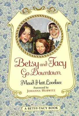 #4: Betsy and Tacy Go Downtown   -     By: Maud Hart Lovelace, Johanna Hurwitz     Illustrated By: Lois Lenski