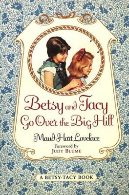 Betsy and Tacy Go Over the Big Hill, A Betsy-Tacy Book,  Volume 3  -     By: Maud Hart Lovelace, Judy Blume     Illustrated By: Lois Lenski