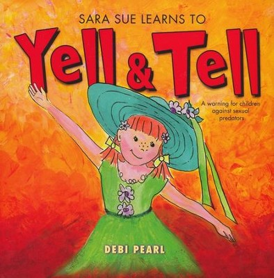Sara Sue Learns to Yell and Tell: A Warning For    Children Against Sexual Predators                 -     By: Debi Pearl