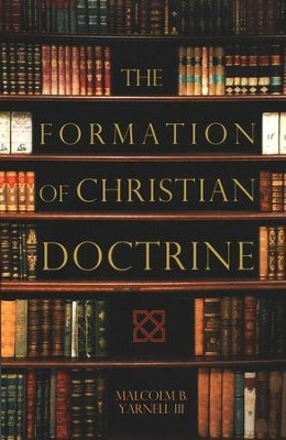 The Formation of Christian Doctrine  -     By: Malcolm B. Yarnell III