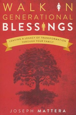 Walk in Generational Blessings: Leaving a Legacy of Transformation Through Your Family  -     By: Joseph Mattera