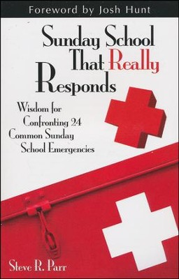 Sunday School That Really Responds: Wisdom for Confronting Common Sunday School Emergencies  -     By: Steve Parr