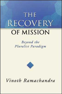 The Recovery of Mission: Beyond the Pluralist Paradigm   -     By: Vinoth Ramachandra