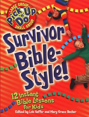 Survivor Bible Style: 12 Instant Bible Lessons for Kids Bible Lessons for Kids  -     By: Lois Keffer, Mary Grace Becker