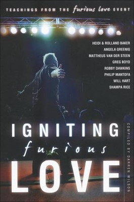 Igniting Furious Love: Teachings From the Furious Love Event  -     By: Darren Wilson, Heidi Baker, Rolland Baker