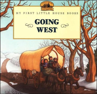 Going West,  My First Little House Books  -     By: Laura Ingalls Wilder     Illustrated By: Renee Graef