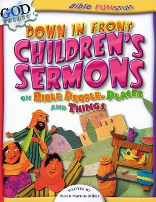 Down in Front: Children's Sermons on Bible People, Places and Things  -     By: Susan Martins Miller