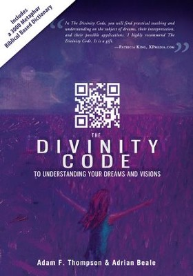 The Divinity Code to Understanding Your Dreams and Visions  -     By: Adam Thompson, Adria Beale, Patricia King