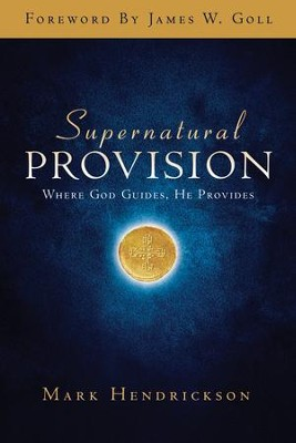 Supernatural Provision: Where God Guides, He Provides  -     By: Mark Hendrickson