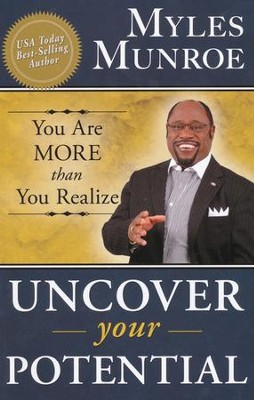 Uncover Your Potential: You Are More Than You Realize   -     By: Myles Munroe