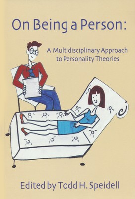 On Being a Person: A Multidisciplinary Approach to Personality Theories  -     Edited By: Todd H. Speidell     By: Todd Speidell(Ed.)