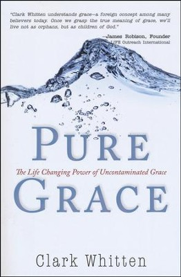 Pure Grace: The Life Changing Power of Uncontaminated Grace  -     By: Clark Whitten