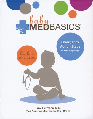 Baby MedBasics: Emergency Action Steps at Your  Fingertips, Birth to One Year  -     By: Luke Hermann M.D., Tara Summers Hermann R.N.