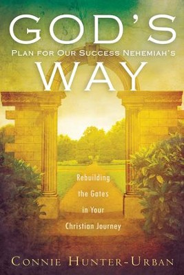 God's Plan for Our Success Nehemiah's Way: Rebuilding the Gates in your Christian Journey  -     By: Connie Hunter-Urban