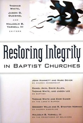 Restoring Integrity in Baptist Churches  -     By: Thomas White, Jason G. Duesing, Malcolm B. Yarnell III