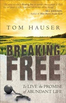Breaking Free: To Live the Promise of Abundant Life  -     By: Tom Hauser