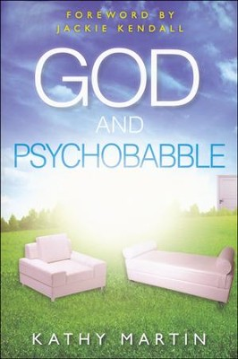 God and Psychobabble  -     By: Dr. Kathy Martin