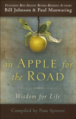 An Apple for the Road: Wisdom for Life  -     By: Bill Johnson, Paul Manwaring, Pam Spinosi