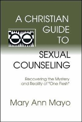 A Christian Guide to Sexual Counseling: Recovering the Mystery of Reality of One Flesh  -     By: Mary Ann Mayo