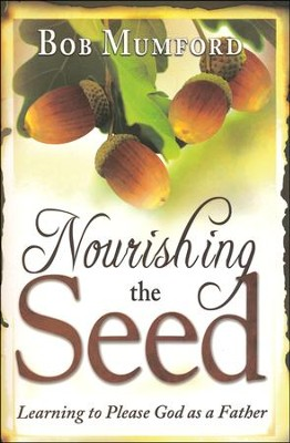 Nourishing the Seed: Learning to Please Father God  -     By: Bob Mumford
