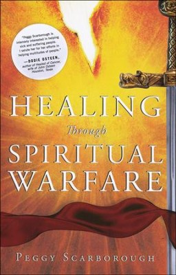 Healing Through Spiritual Warfare  -     By: Peggy Scarborough