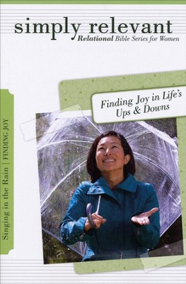 Simply Relevant: Singing in the Rain: 6 Sessions on Finding Joy in Life's Ups & Downs  -