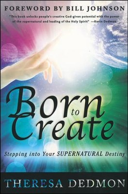 Born to Create: Stepping into your Supernatural Destiny  -     By: Theresa Dedmon