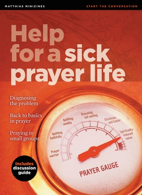 Minizine: Help For A Sick Prayer Life  -