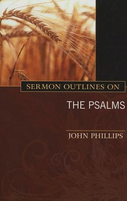 Sermon Outlines on the Psalms: Alliterated Outlines for All 150 Psalms  -     By: John Phillips