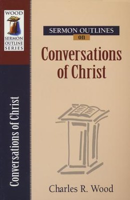 Sermon Outlines on Conversations of Christ   -     By: Charles R. Wood