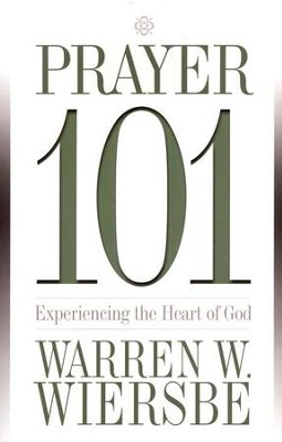 Prayer 101: Experiencing the Heart of God   -     By: Warren W. Wiersbe