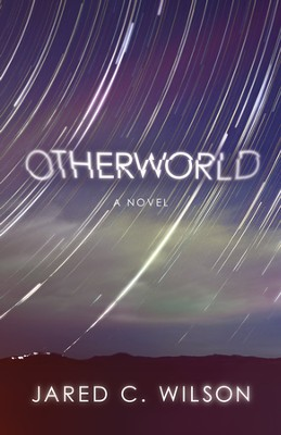 Otherworld: A Novel / Digital original - eBook  -     By: Jared C. Wilson