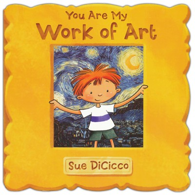 You Are My Work of Art   -     By: Sue DiCicco