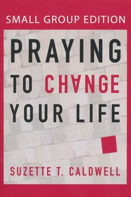Praying to Change Your Life (Small Group Edition)  -     By: Suzette T. Caldwell